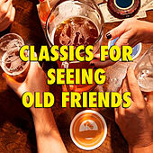 Classics For Seeing Old Friends by Various Artists