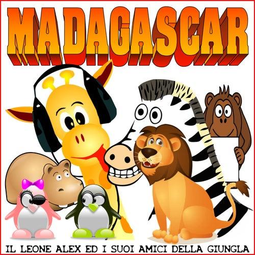 Madagascar - Il Leone Alex ed i suoi amici della Giungla by Various Artists