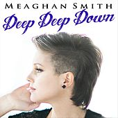 Deep Deep Down by Meaghan Smith