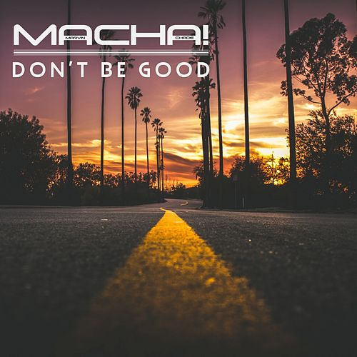 Don't be good by Macha