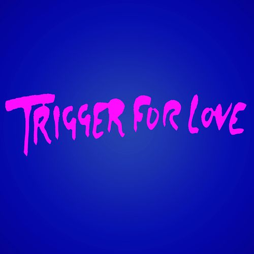 Trigger for Love by The Ladies