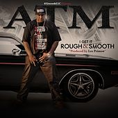 Rough and Smooth (feat. 304) by ATM