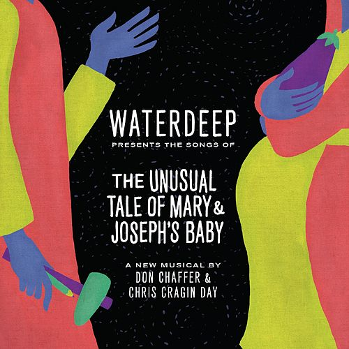 The Unusual Tale of Mary & Joseph's Baby (Songs from the Musical) by Waterdeep