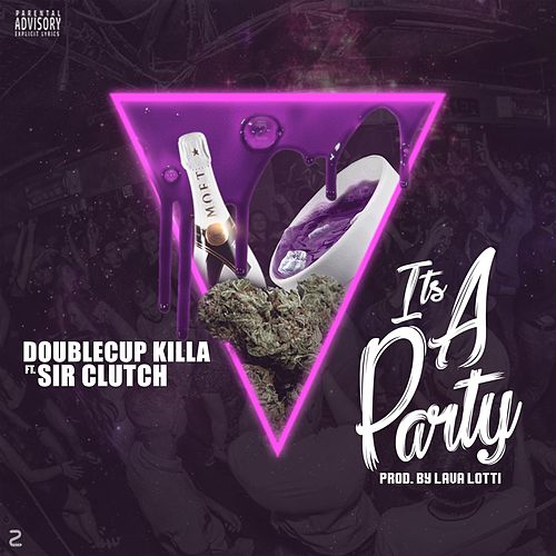 It's a Party (feat. Sir Clutch) by DoubleCup Killa