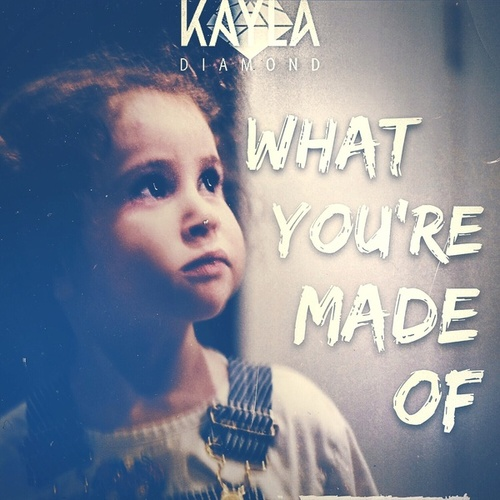 What You're Made Of by Kayla Diamond