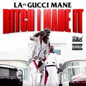 Bitch I Made It (feat. Gucci Mane) de L.A. (Spain)