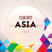 Club Hits Asia 2015 by Various Artists