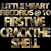Little Heart Records @ 10: First We Crack The Shell de Various Artists