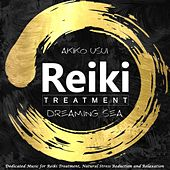 Reiki Treatment: Dreaming Sea (Dedicated Music for Reiki Treatment, Natural Stress Reduction and Relaxation) di Akiko Usui