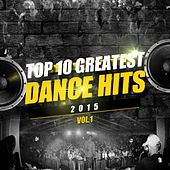 Top 10 Greatest Dance Hits 2015 by Various Artists