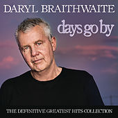 Days Go By: The Definitive Greatest Hits Collection by Daryl Braithwaite
