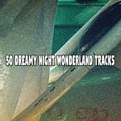 50 Dreamy Night Wonderland Tracks by Bedtime Baby