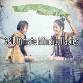 68 Ultimate Mind Lullabies von Lullabies for Deep Meditation