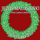 Jezus Malusieńki (An Afro-Cuban Christmas) by David Garfield