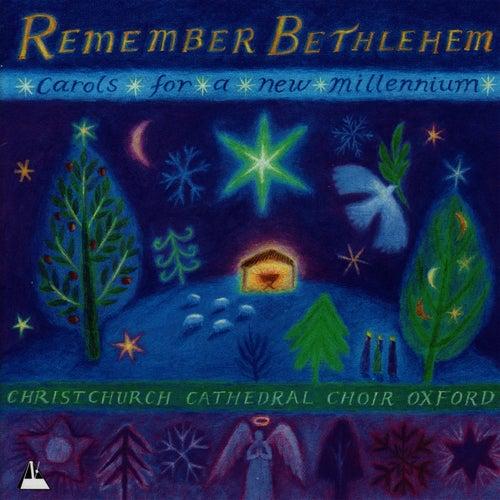 Remember Bethlehem - Carols for a New Millennium by Christ Church Cathedral Choir Oxford
