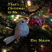 That's Christmas to Me von Doc Mason