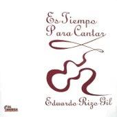 Es Tiempo para Cantar de Eduardo Rizo Gil