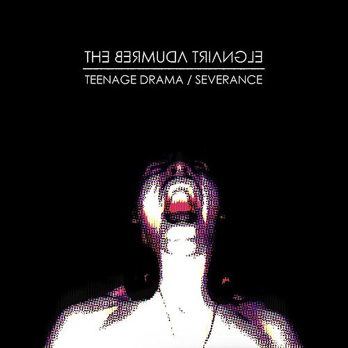 Teenage Drama / Severance - EP by Bermuda Triangle