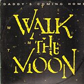 Daddy's Coming Home by Walk The Moon