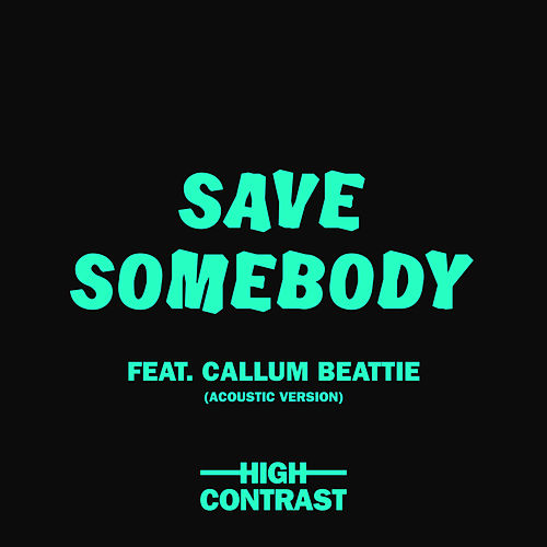 Save Somebody (Acoustic Version) von High Contrast