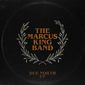 Due North EP von The Marcus King Band