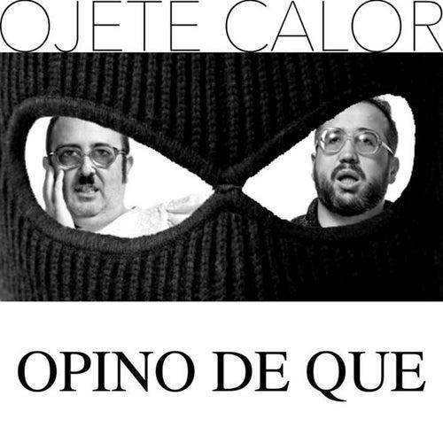 Opino De Que by Ojete Calor