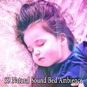 59 Natural Sound Bed Ambience by White Noise For Baby Sleep