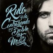 El doble de tu mitad by Rulo y la contrabanda