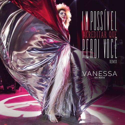 Impossível Acreditar Que Perdi Você (Leo Breanza Remix) de Vanessa da Mata