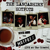 Never Mind the Hotpots - Live at the Citadel by The Lancashire Hotpots