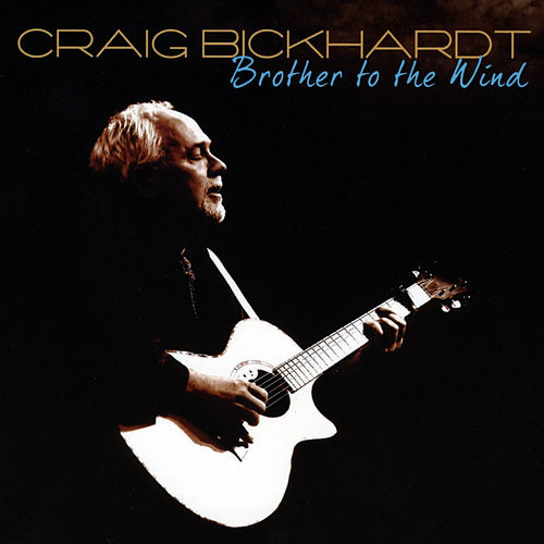 Brother To The Wind by Craig Bickhardt