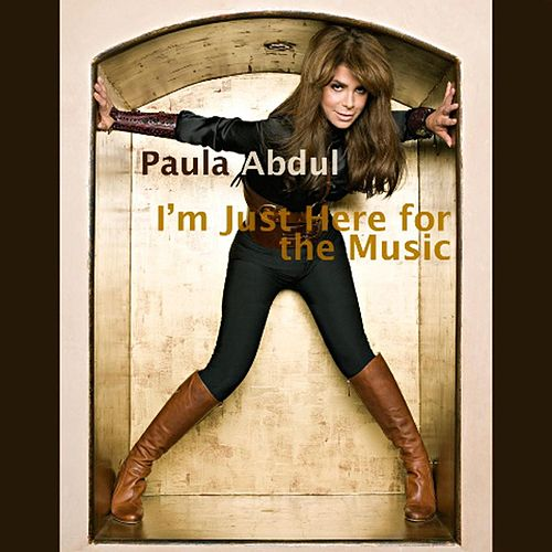 I'm Just Here For The Music by Paula Abdul