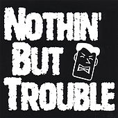 Nothin' but Trouble by Nothin' but Trouble