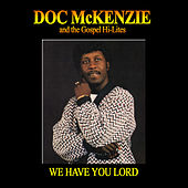 We Have You Lord by Doc McKenzie