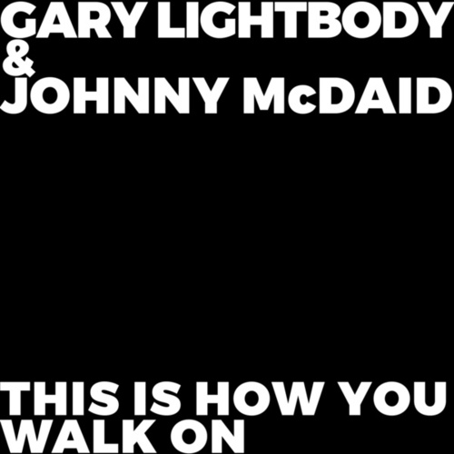 This Is How You Walk On by Gary Lightbody & Johnny McDaid