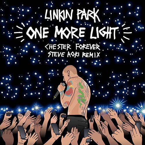 One More Light (Steve Aoki Chester Forever Remix) by Linkin Park