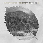 Songs for the Holidays by Old Sea Brigade