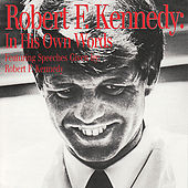 In His Own Words (Featuring Speeches Given by Robert F. Kennedy) by Robert F Kennedy