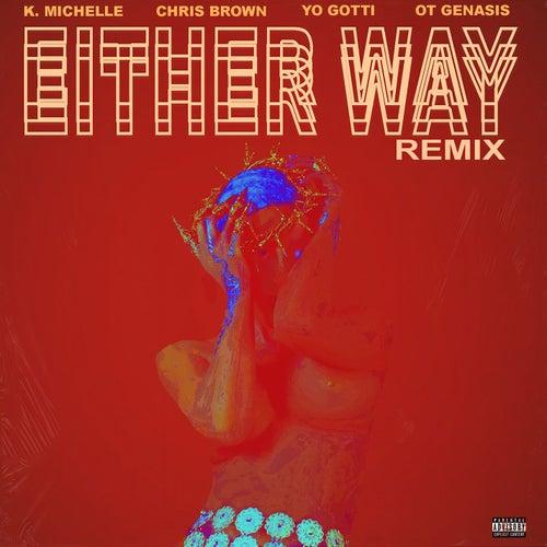Either Way (feat. Chris Brown, Yo Gotti, O.T. Genasis) (Remix) by K. Michelle