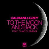 To the Moon and Back (feat. Chad Clemens) by Calmani & Grey