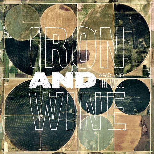 Around The Well by Iron & Wine