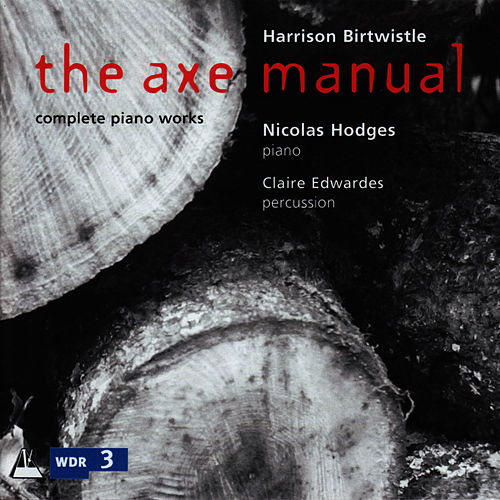 Birtwistle: The Axe Manual Complete Works for solo piano by Nicolas Hodges