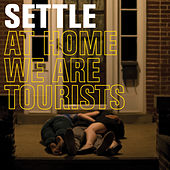 At Home We Are Tourists by SETTLE