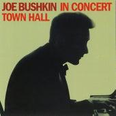 Joe Bushkin In Concert: Town Hall by Joe Bushkin