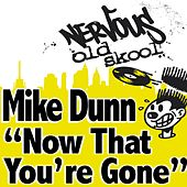 Mike Dunn - Now That You're Gone by Mike Dunn