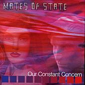 Our Constant Concern by Mates of State