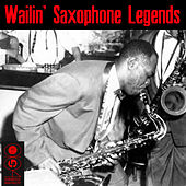 Wailin' Saxophone Legends by Various Artists