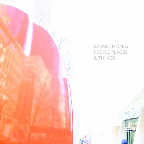 People Places & Things by Ezekiel Honig