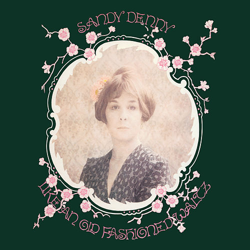 Like An Old Fashioned Waltz (Remastered) by Sandy Denny