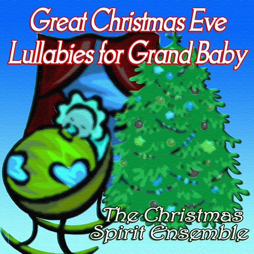 Great Christmas Eve Lullabies for Grand Baby by The Christmas Spirit Ensemble